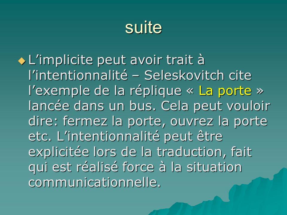 suite Limplicite peut avoir trait à lintentionnalité – Seleskovitch cite lexemple de la réplique « La porte » lancée dans un bus. Cela peut vouloir di