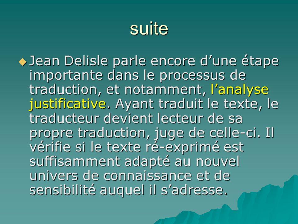 suite Jean Delisle parle encore dune étape importante dans le processus de traduction, et notamment, lanalyse justificative. Ayant traduit le texte, l