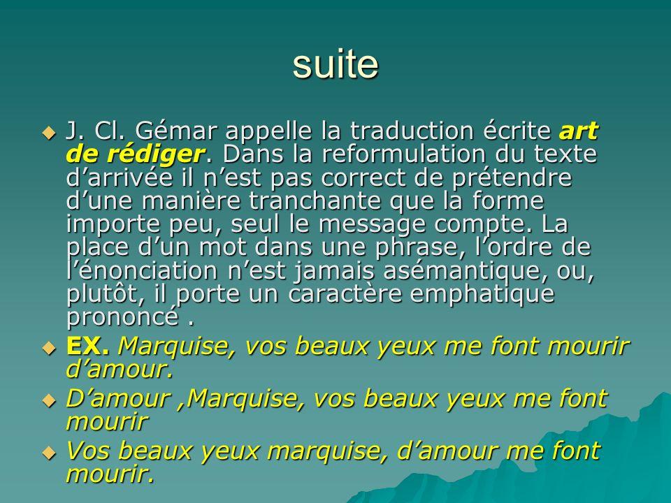suite J. Cl. Gémar appelle la traduction écrite art de rédiger. Dans la reformulation du texte darrivée il nest pas correct de prétendre dune manière