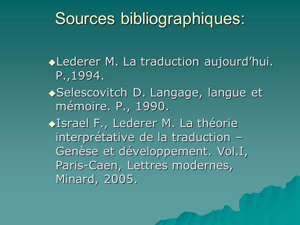 Sources bibliographiques: Lederer M. La traduction aujourdhui. P.,1994. Lederer M. La traduction aujourdhui. P.,1994. Selescovitch D. Langage, langue
