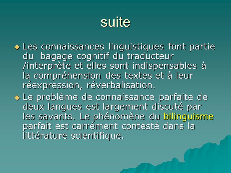 suite Les connaissances linguistiques font partie du bagage cognitif du traducteur /interprète et elles sont indispensables à la compréhension des tex