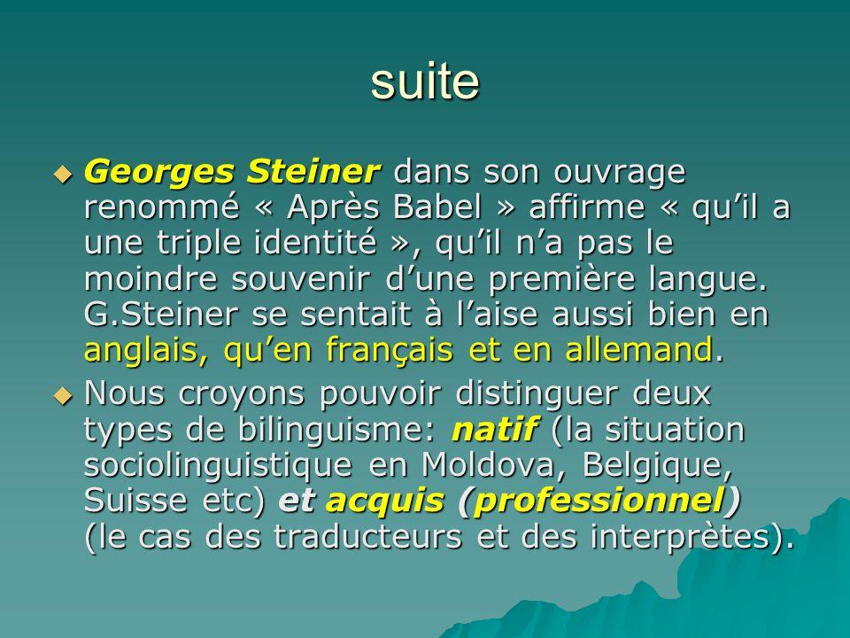 suite Georges Steiner dans son ouvrage renommé « Après Babel » affirme « quil a une triple identité », quil na pas le moindre souvenir dune première l