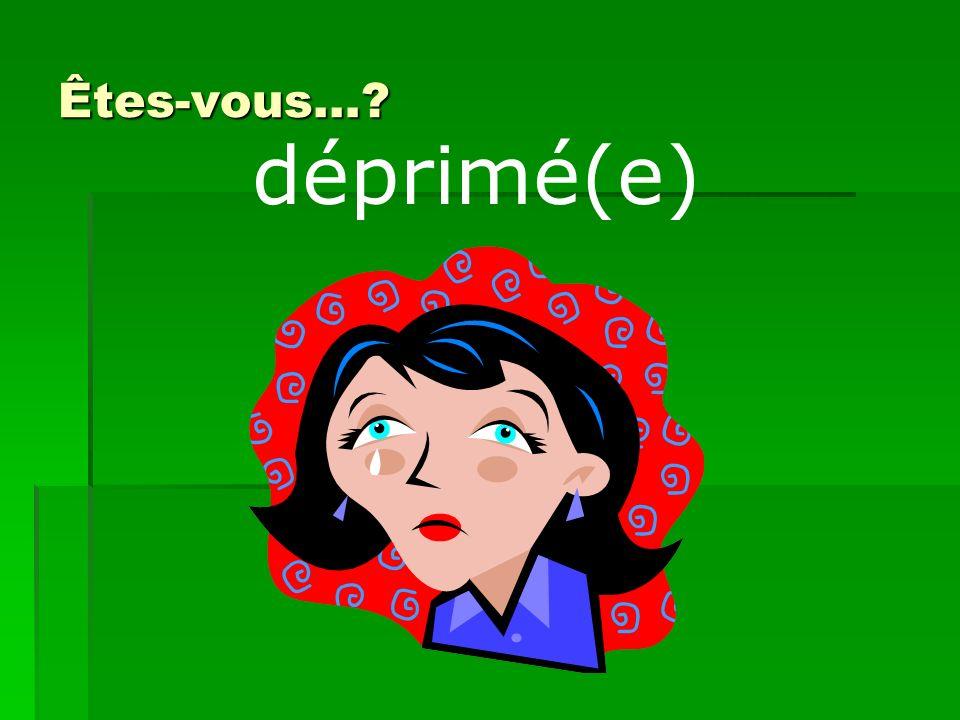 Êtes-vous…? déprimé(e)