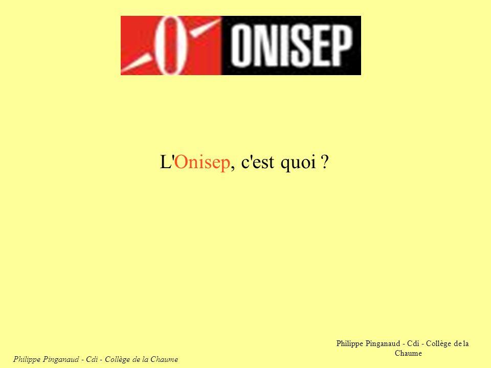 L'Onisep, c'est quoi ? Philippe Pinganaud - Cdi - Collège de la Chaume