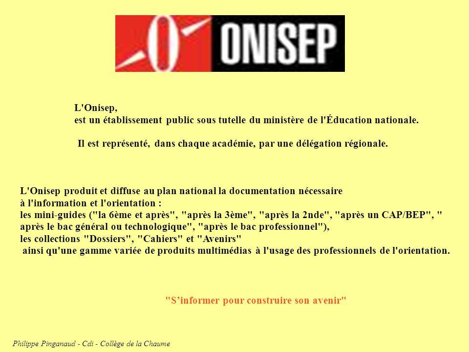 L'Onisep, est un établissement public sous tutelle du ministère de l'Éducation nationale. L'Onisep produit et diffuse au plan national la documentatio