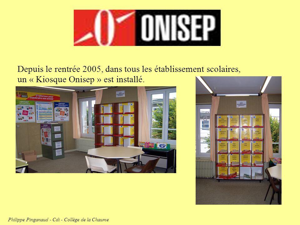 Depuis le rentrée 2005, dans tous les établissement scolaires, un « Kiosque Onisep » est installé. Philippe Pinganaud - Cdi - Collège de la Chaume