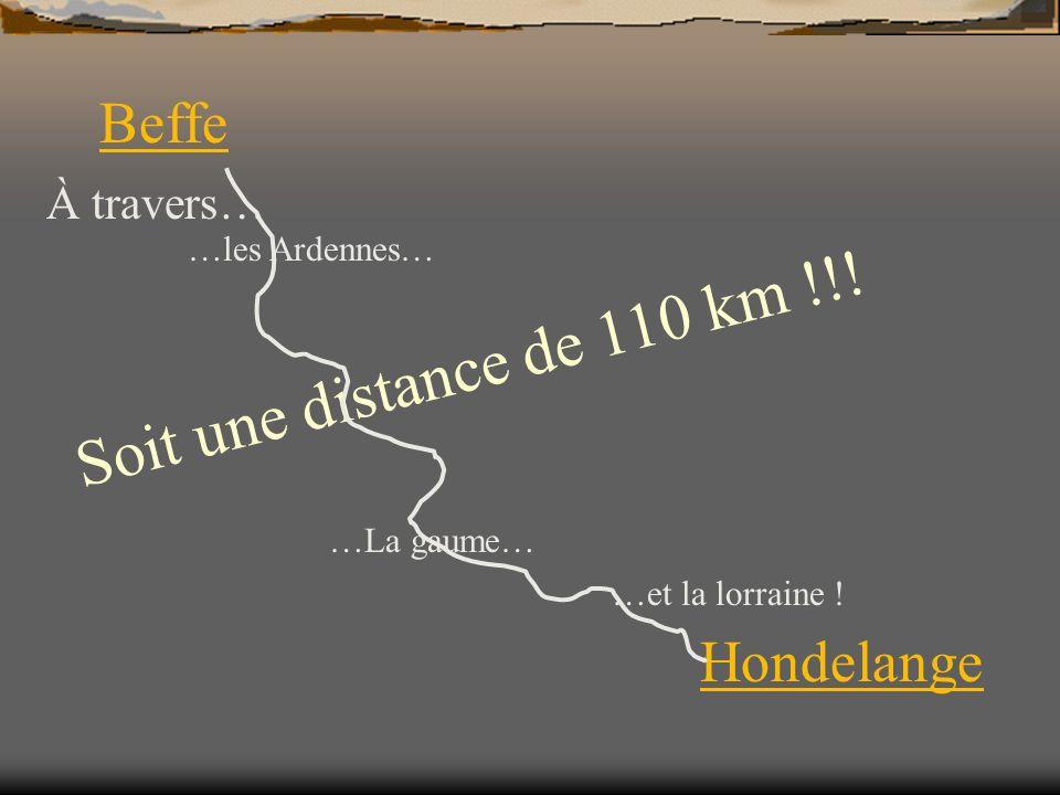 Beffe Hondelange Soit une distance de 110 km !!. …les Ardennes… …La gaume… …et la lorraine .