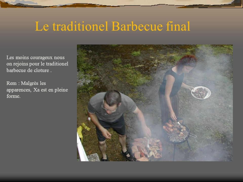 Le traditionel Barbecue final Les moins courageux nous on rejoins pour le traditionel barbecue de cloture.