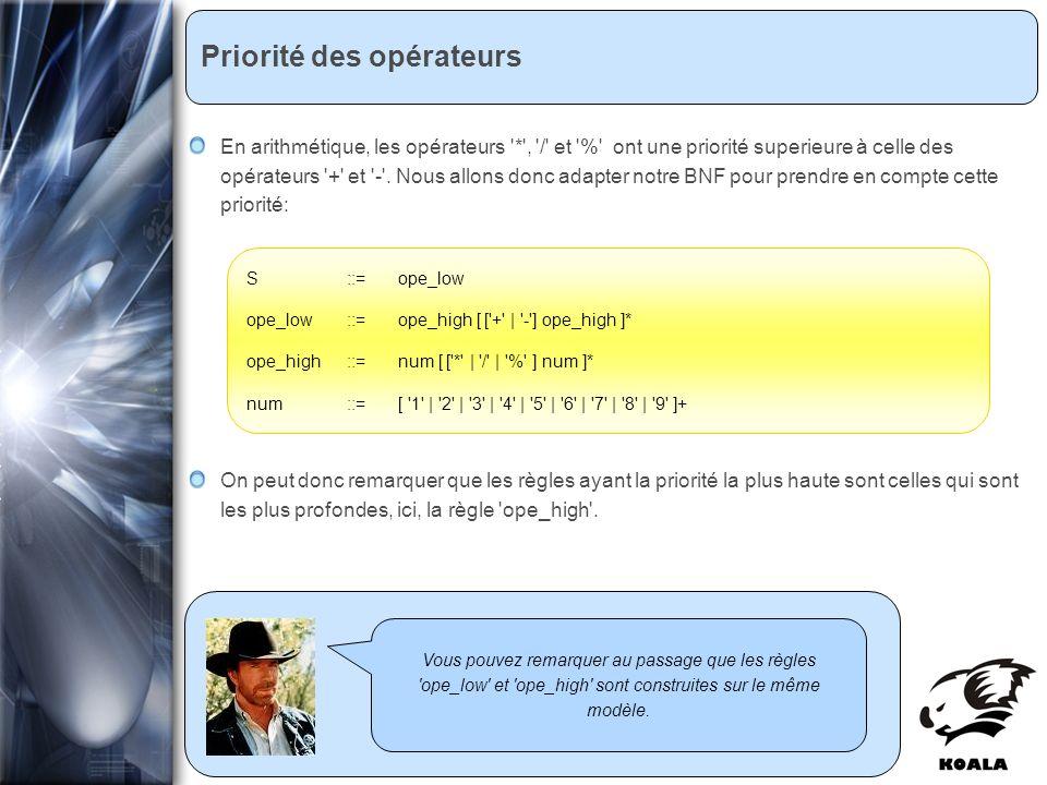 Réunion de service informatique Fatih Bellachia 23 janvier 2007 Priorité des opérateurs Vous pouvez remarquer au passage que les règles ope_low et ope_high sont construites sur le même modèle.