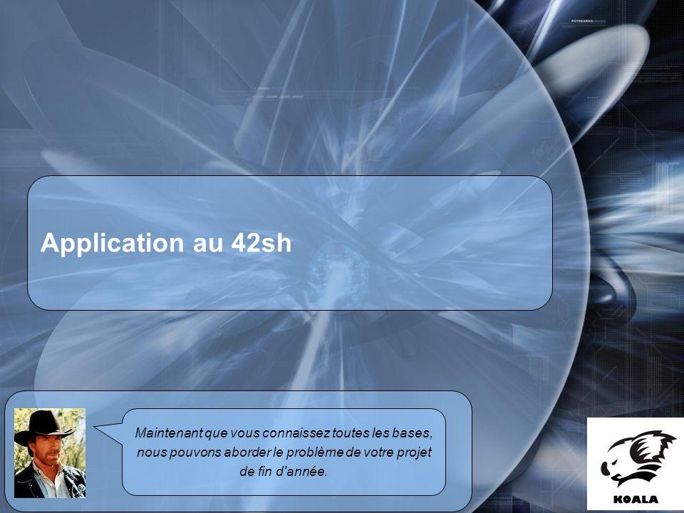 Réunion de service informatique Fatih Bellachia 23 janvier 2007 Application au 42sh Maintenant que vous connaissez toutes les bases, nous pouvons aborder le problème de votre projet de fin d année.
