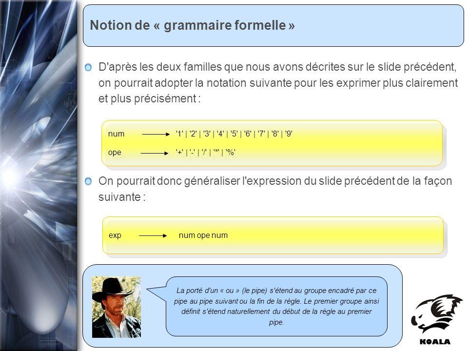 Réunion de service informatique Fatih Bellachia 23 janvier 2007 Notion de « grammaire formelle » La porté d'un « ou » (le pipe) s'étend au groupe enca