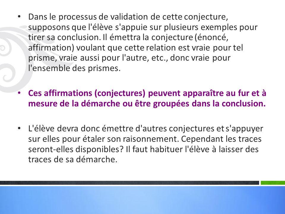 Dans le processus de validation de cette conjecture, supposons que l élève s appuie sur plusieurs exemples pour tirer sa conclusion.