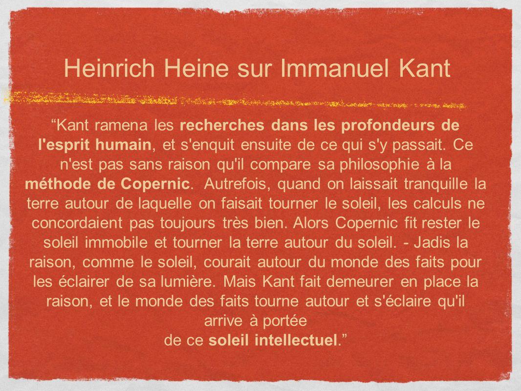 Kant ramena les recherches dans les profondeurs de l'esprit humain, et s'enquit ensuite de ce qui s'y passait. Ce n'est pas sans raison qu'il compare