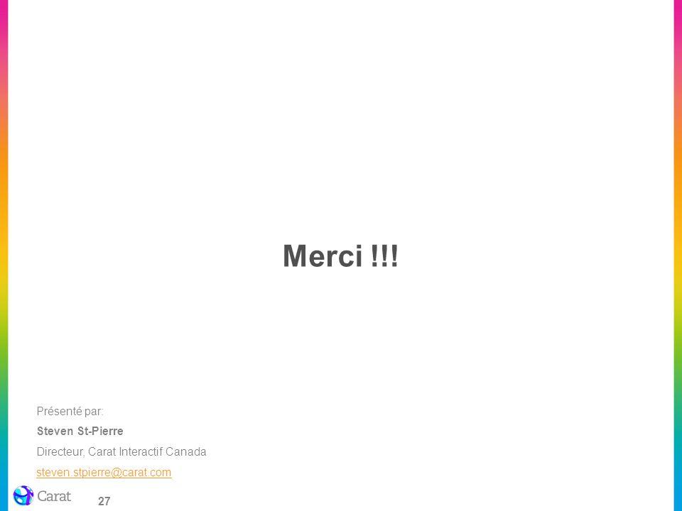 27 Merci !!! Présenté par: Steven St-Pierre Directeur, Carat Interactif Canada steven.stpierre@carat.com