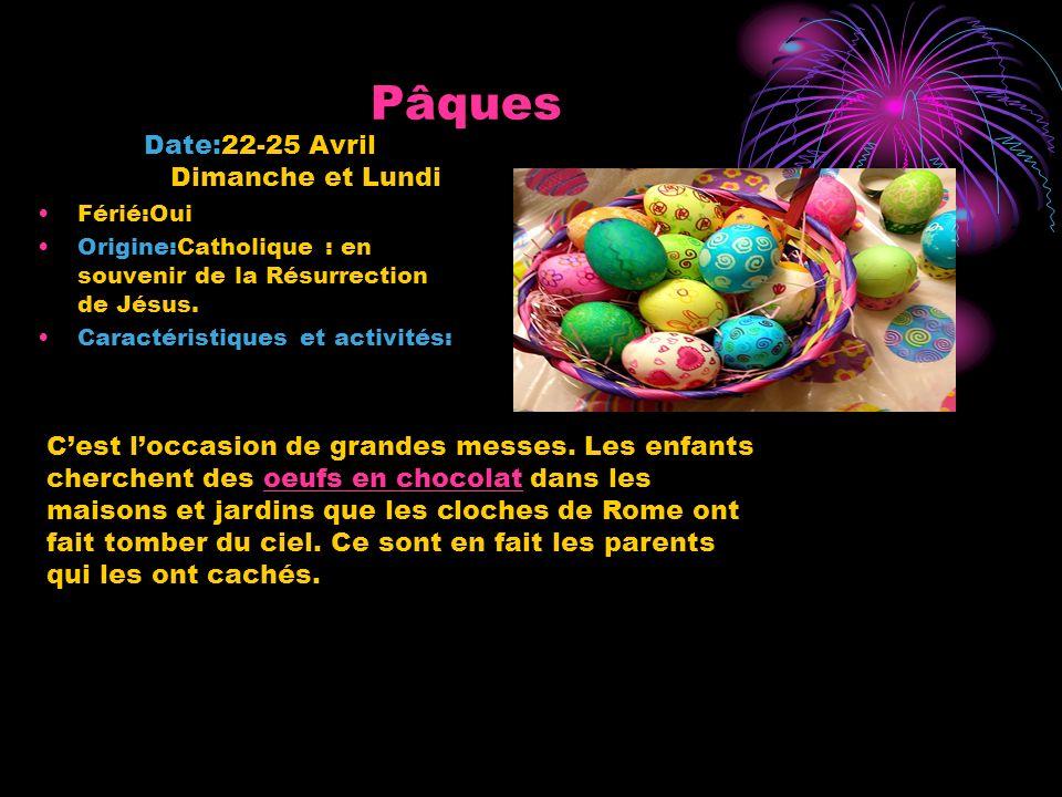 Pâques Date:22-25 Avril Dimanche et Lundi Férié:Oui Origine:Catholique : en souvenir de la Résurrection de Jésus.
