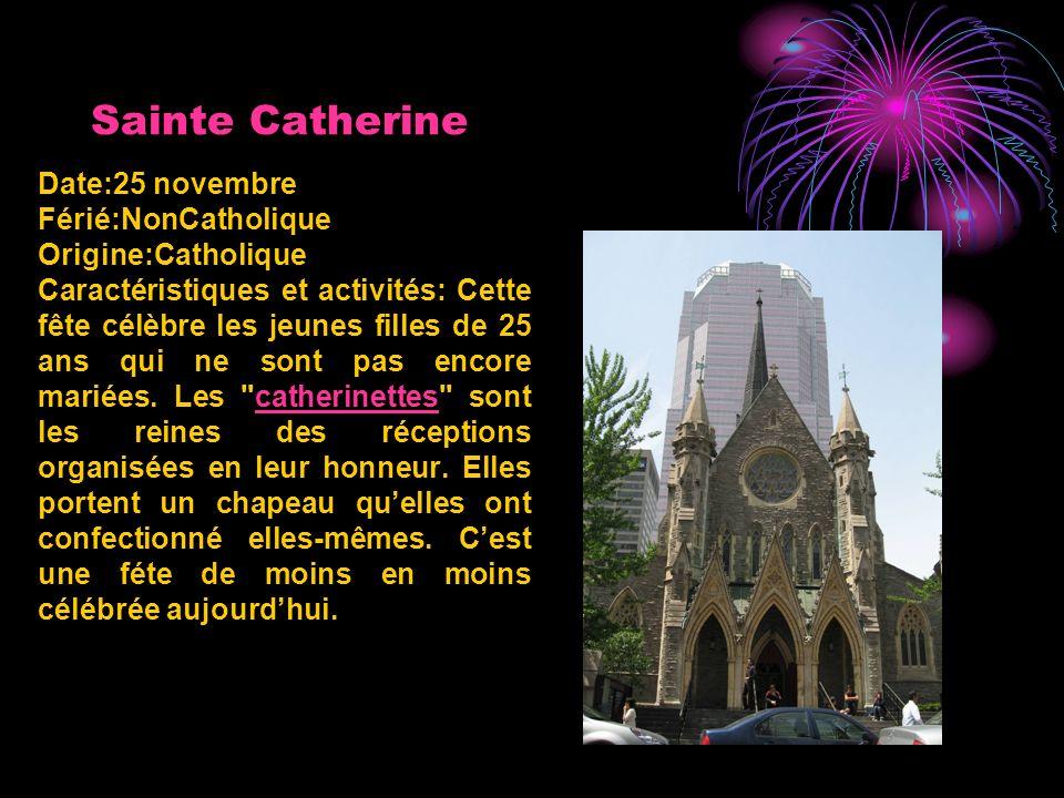 Sainte Catherine Date:25 novembre Férié:NonCatholique Origine:Catholique Caractéristiques et activités: Cette fête célèbre les jeunes filles de 25 ans qui ne sont pas encore mariées.