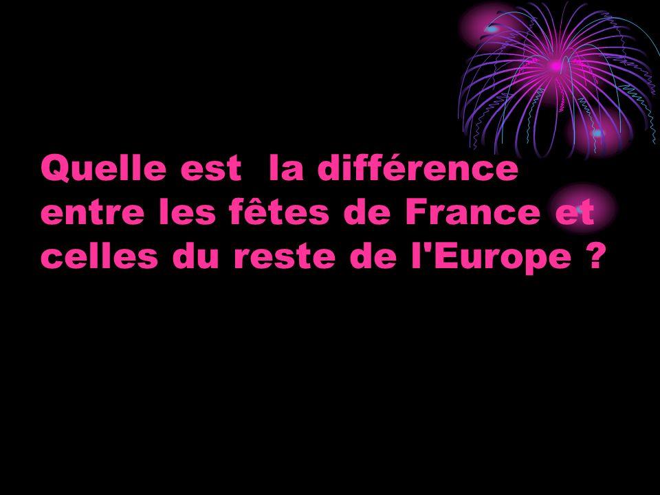 Quelle est la différence entre les fêtes de France et celles du reste de l Europe