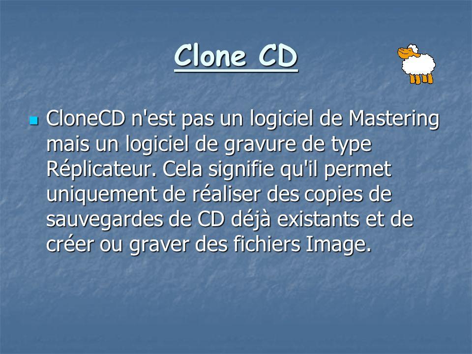 Clone CD CloneCD n'est pas un logiciel de Mastering mais un logiciel de gravure de type Réplicateur. Cela signifie qu'il permet uniquement de réaliser