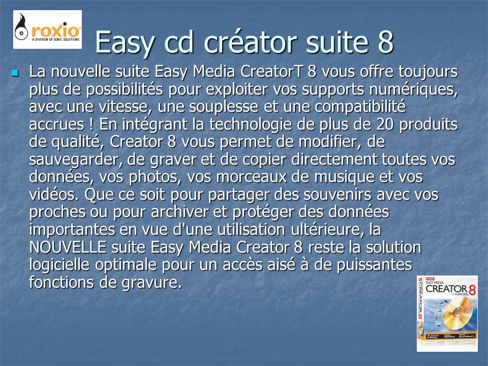 Easy cd créator suite 8 La nouvelle suite Easy Media CreatorT 8 vous offre toujours plus de possibilités pour exploiter vos supports numériques, avec