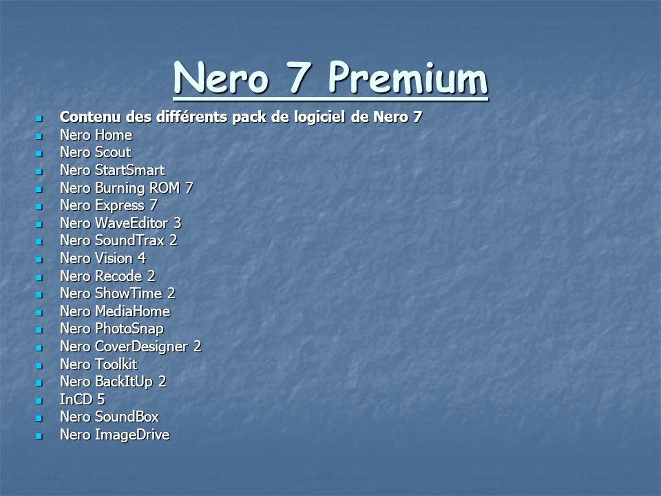 Nero 7 Premium Contenu des différents pack de logiciel de Nero 7 Contenu des différents pack de logiciel de Nero 7 Nero Home Nero Home Nero Scout Nero