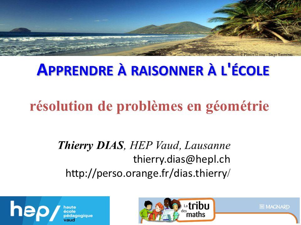 Thierry Dias – Ile de la Réunion – avril 2012 Thierry DIAS, HEP Vaud, Lausanne thierry.dias@hepl.ch http://perso.orange.fr/dias.thierry / résolution d