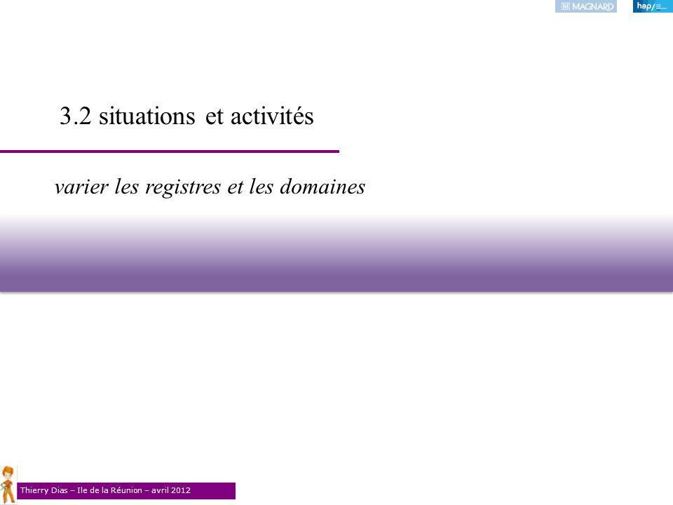 Thierry Dias – Ile de la Réunion – avril 2012 varier les registres et les domaines 3.2 situations et activités