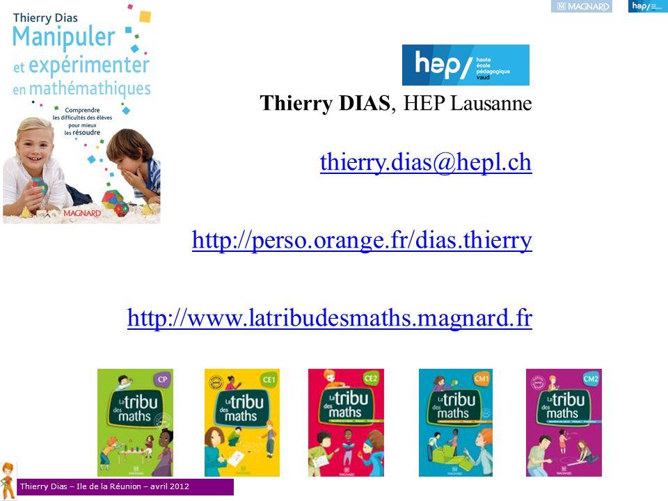Thierry Dias – Ile de la Réunion – avril 2012 Thierry DIAS, HEP Lausanne thierry.dias@hepl.ch thierry.dias@hepl.ch http://perso.orange.fr/dias.thierry