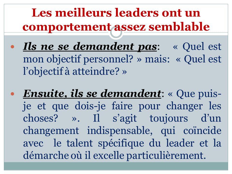 Les meilleurs leaders ont un comportement assez semblable Ils ne se demandent pas: « Quel est mon objectif personnel.