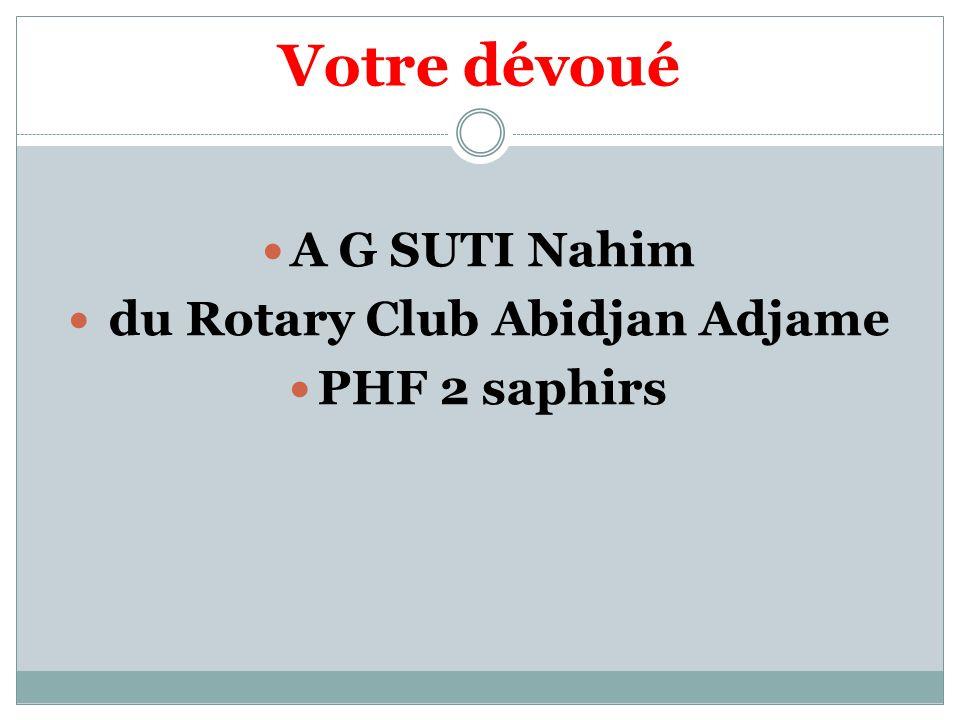 Votre dévoué A G SUTI Nahim du Rotary Club Abidjan Adjame PHF 2 saphirs