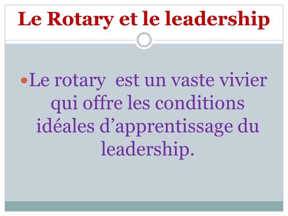 Le Rotary et le leadership Le rotary est un vaste vivier qui offre les conditions idéales dapprentissage du leadership.