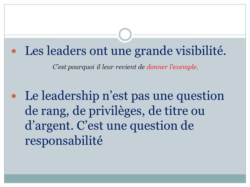 Les leaders ont une grande visibilité.Cest pourquoi il leur revient de donner lexemple.