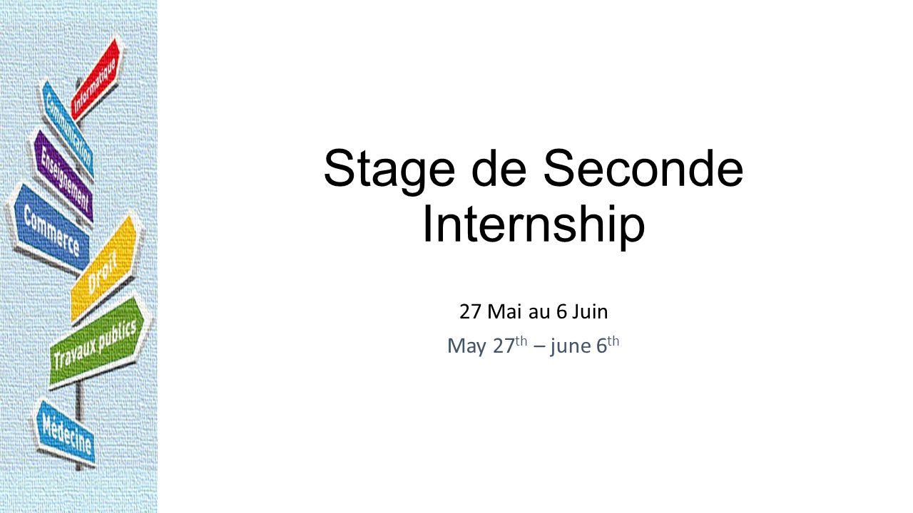 Stage de Seconde Internship 27 Mai au 6 Juin May 27 th – june 6 th