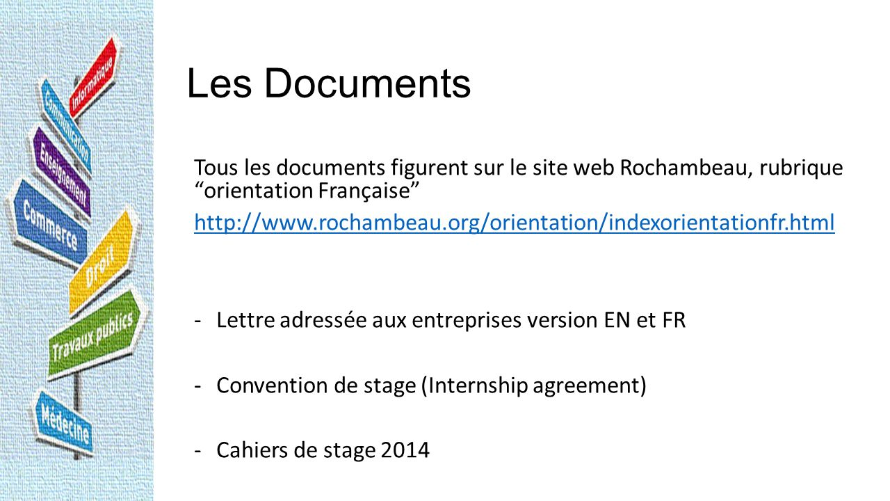 Documents All documents are available on the Rochambeau website http://www.rochambeau.org/orientation/indexorientationfr.html Enseignement Orientation Française - Letter for companies EN and FR - Internship agreement - Homework
