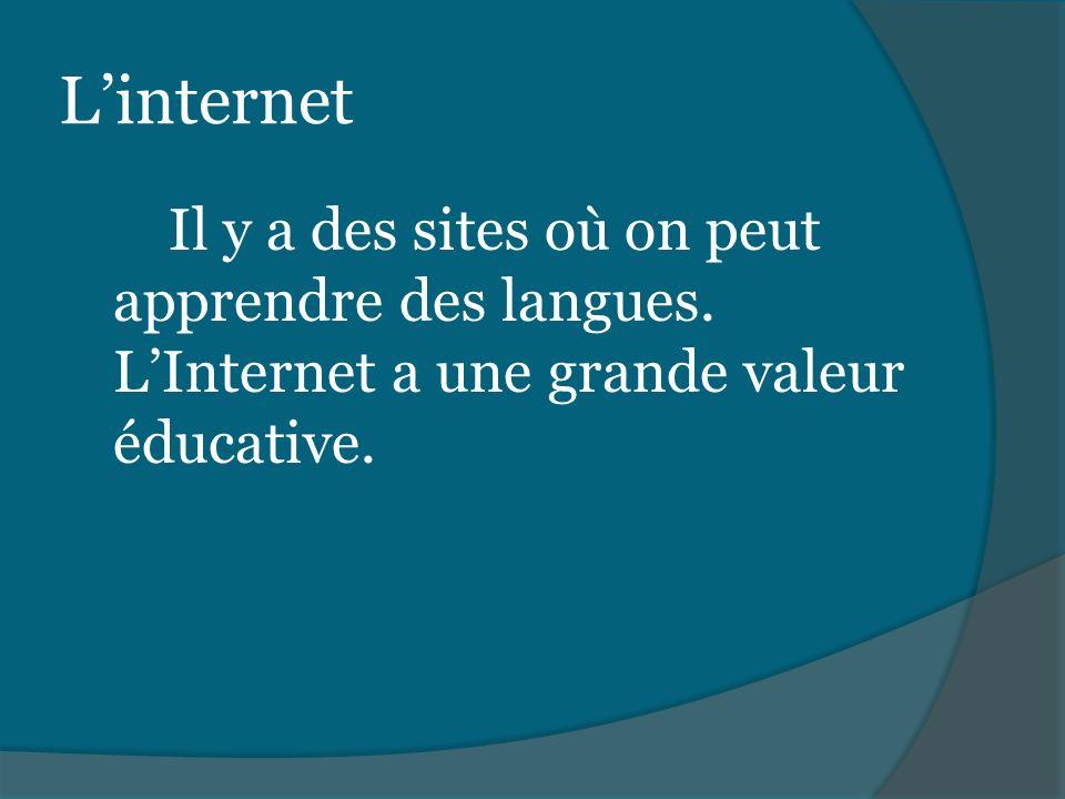 Linternet Il y a des sites où on peut apprendre des langues. LInternet a une grande valeur éducative.