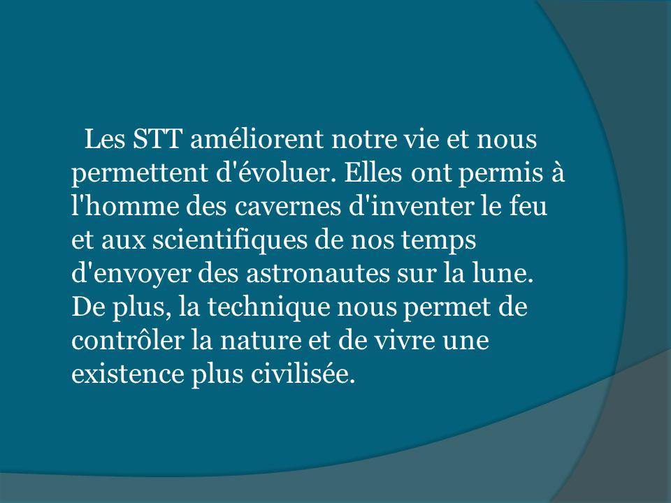 Les STT améliorent notre vie et nous permettent d'évoluer. Elles ont permis à l'homme des cavernes d'inventer le feu et aux scientifiques de nos temps