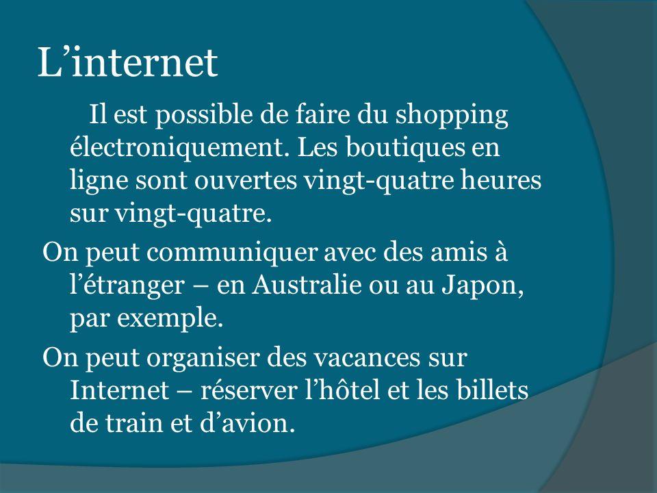 Linternet Il est possible de faire du shopping électroniquement. Les boutiques en ligne sont ouvertes vingt-quatre heures sur vingt-quatre. On peut co