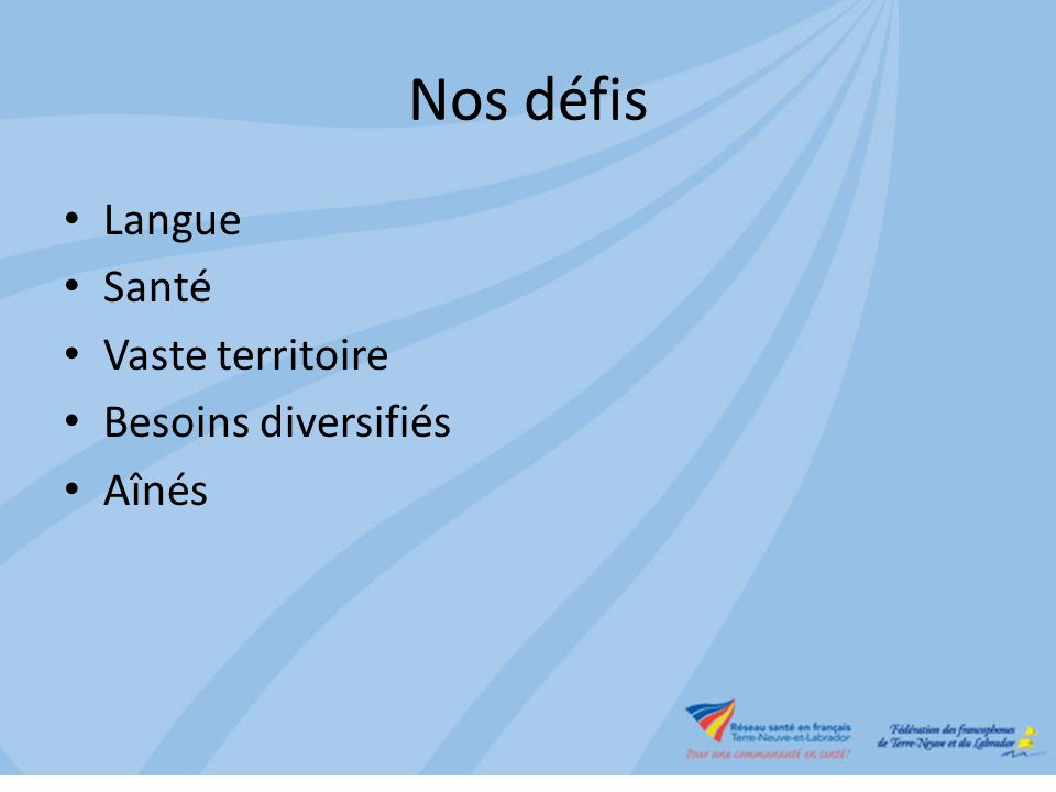 Nos défis Langue Santé Vaste territoire Besoins diversifiés Aînés