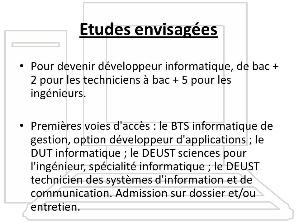 Etudes envisagées Pour devenir développeur informatique, de bac + 2 pour les techniciens à bac + 5 pour les ingénieurs. Premières voies d'accès : le B