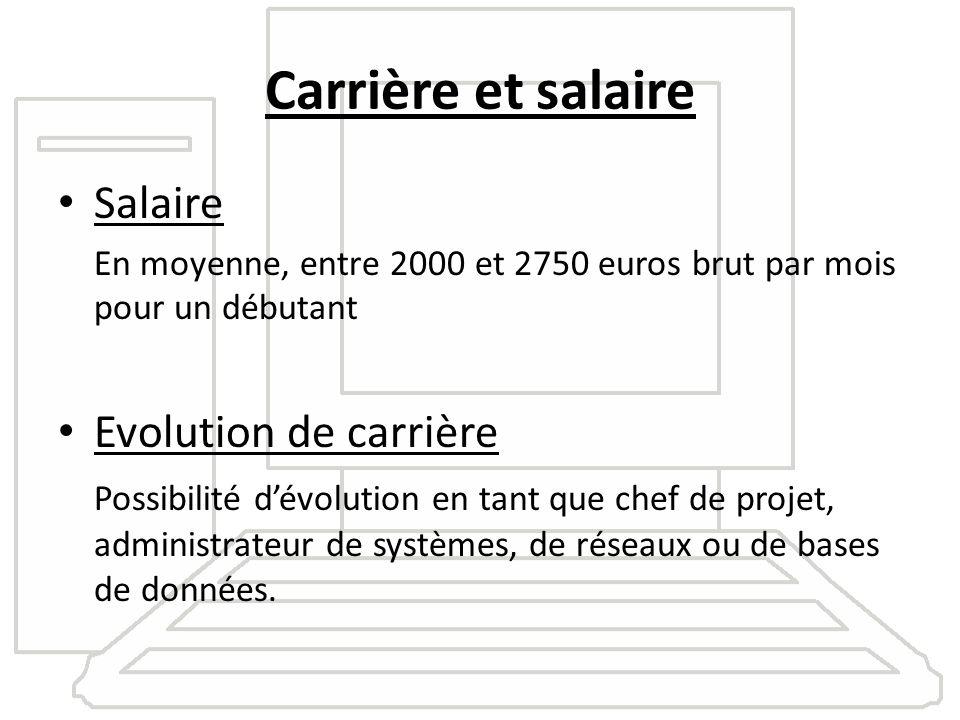 Carrière et salaire Salaire En moyenne, entre 2000 et 2750 euros brut par mois pour un débutant Evolution de carrière Possibilité dévolution en tant q
