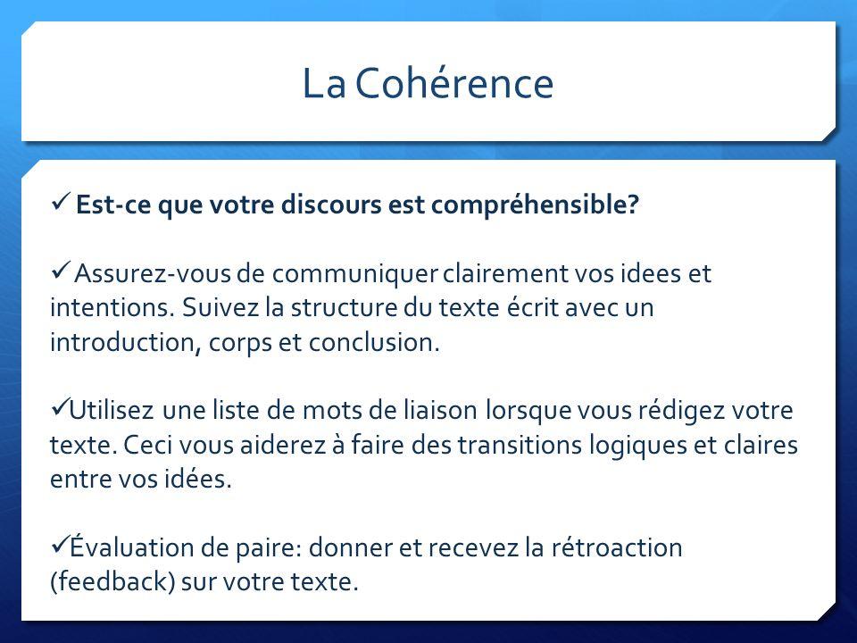 La Cohérence Est-ce que votre discours est compréhensible? Assurez-vous de communiquer clairement vos idees et intentions. Suivez la structure du text