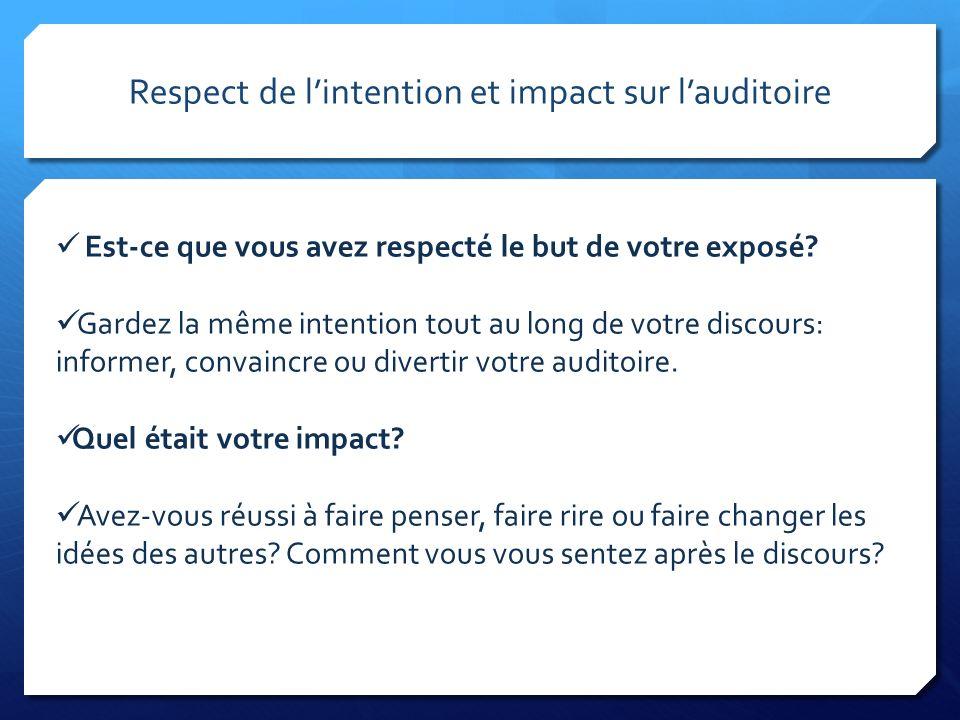 Respect de lintention et impact sur lauditoire Est-ce que vous avez respecté le but de votre exposé? Gardez la même intention tout au long de votre di
