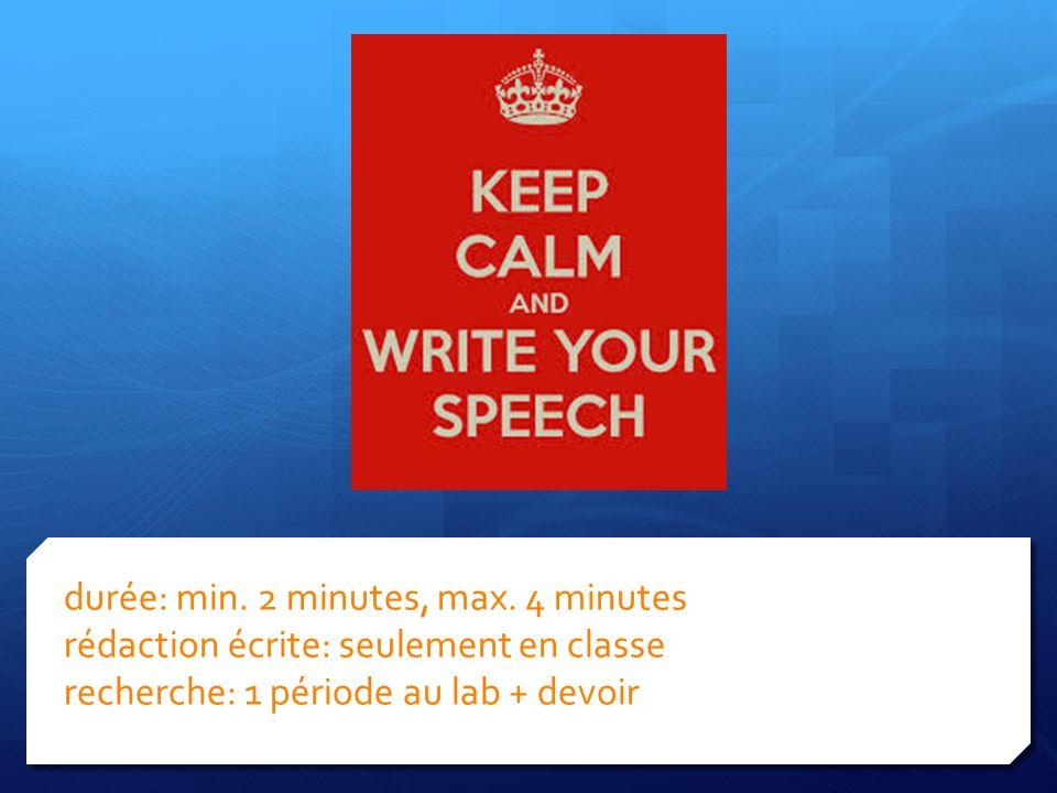 durée: min. 2 minutes, max. 4 minutes rédaction écrite: seulement en classe recherche: 1 période au lab + devoir