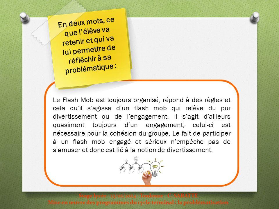 Stage lycée - 13/01/2014 - Toulouse - C. SABATTE Mise en œuvre des programmes du cycle terminal : la problématisation Le Flash Mob est toujours organi