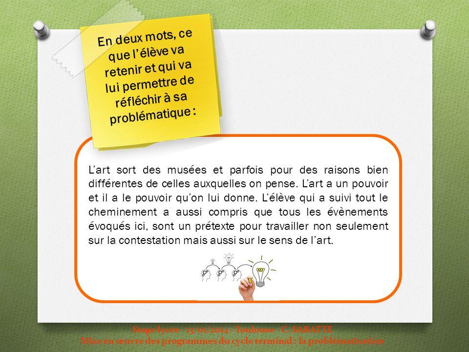 Stage lycée - 13/01/2014 - Toulouse - C. SABATTE Mise en œuvre des programmes du cycle terminal : la problématisation Lart sort des musées et parfois