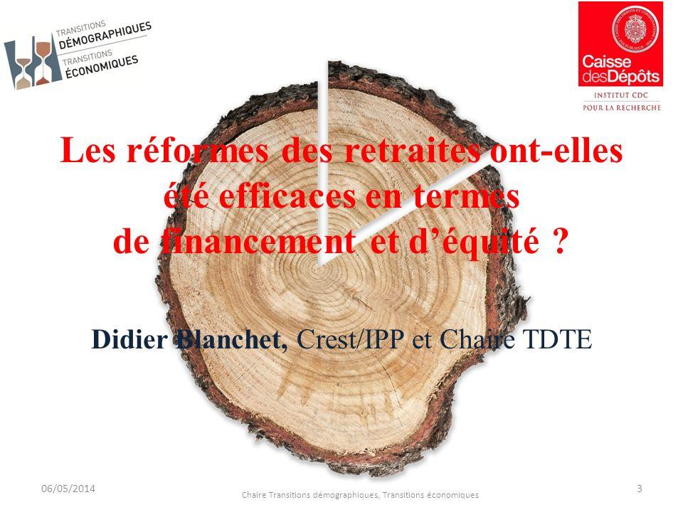 Les réformes des retraites ont-elles été efficaces en termes de financement et déquité ? Didier Blanchet, Crest/IPP et Chaire TDTE 06/05/2014 Chaire T