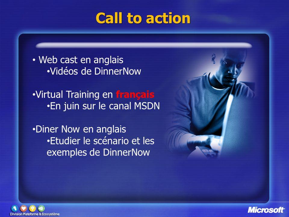 Call to action Web cast en anglais Vidéos de DinnerNow Virtual Training en français En juin sur le canal MSDN Diner Now en anglais Etudier le scénario