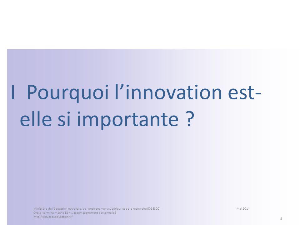 I Pourquoi linnovation est- elle si importante ? 5 Ministère de l'éducation nationale, de l'enseignement supérieur et de la recherche (DGESCO) Mai 201