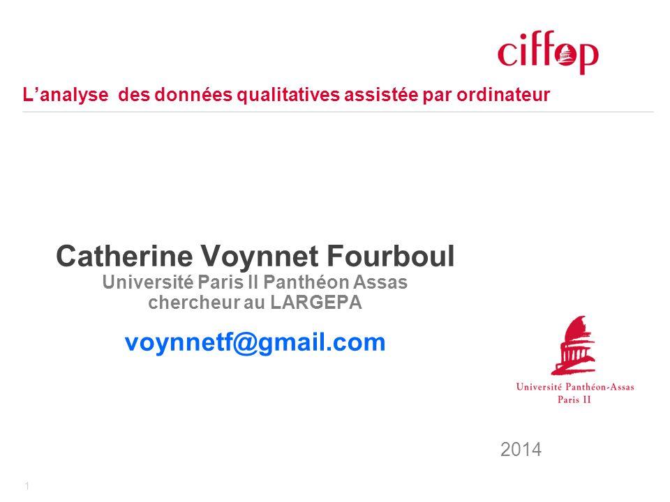 1 Catherine Voynnet Fourboul Université Paris II Panthéon Assas chercheur au LARGEPA voynnetf@gmail.com Lanalyse des données qualitatives assistée par ordinateur 2014