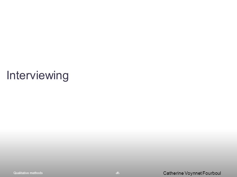 Qualitative methods5 Catherine Voynnet Fourboul Click to edit Master title style Interviewing