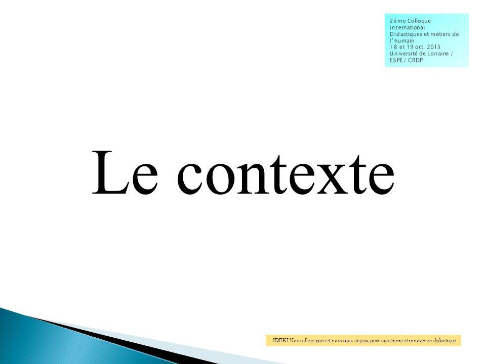 IDEKI Nouvelle espace et nouveaux enjeux pour construire et innover en didactique Le contexte